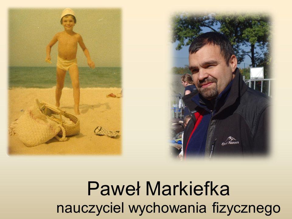 Paweł Markiefka nauczyciel wychowania fizycznego