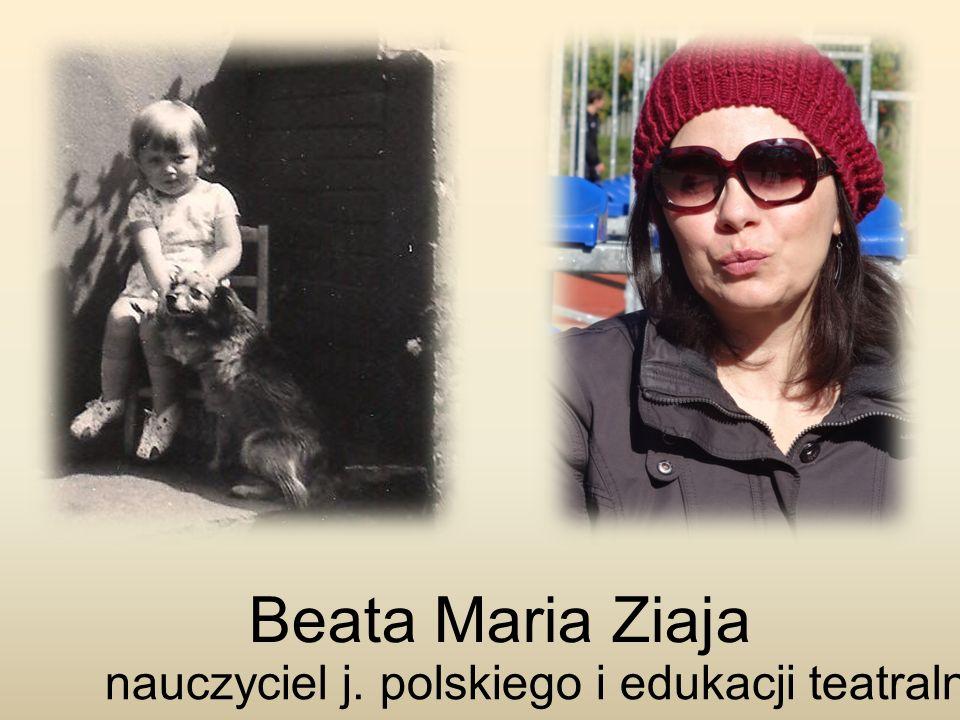 Beata Maria Ziaja nauczyciel j. polskiego i edukacji teatralnej