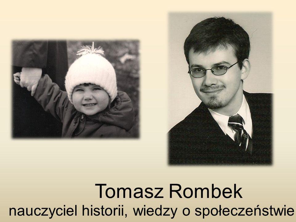 Tomasz Rombek nauczyciel historii, wiedzy o społeczeństwie i HiS-u