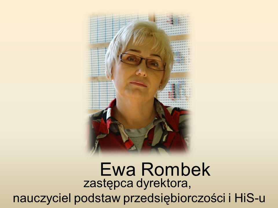 Ewa Rombek zastępca dyrektora, nauczyciel podstaw przedsiębiorczości i HiS-u