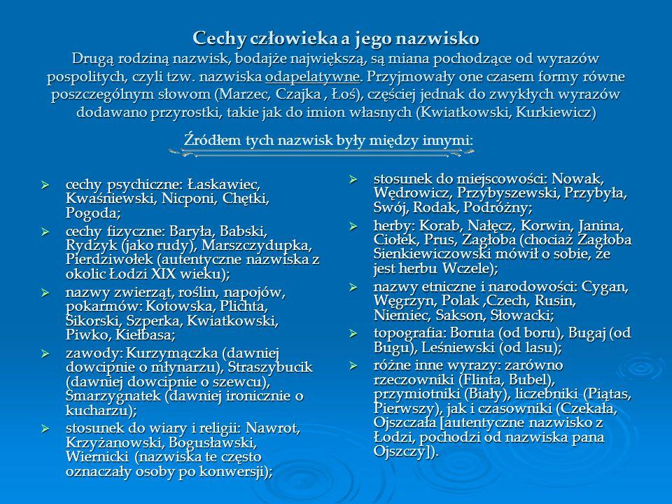 Cechy człowieka a jego nazwisko Drugą rodziną nazwisk, bodajże największą, są miana pochodzące od wyrazów pospolitych, czyli tzw.