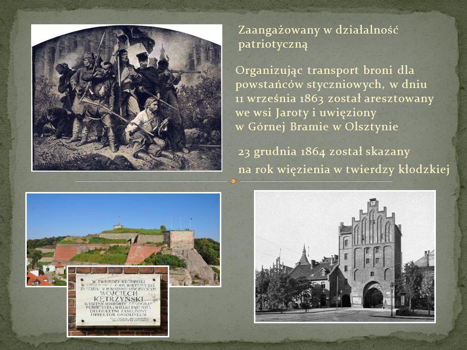 Zaangażowany w działalność patriotyczną Organizując transport broni dla powstańców styczniowych, w dniu 11 września 1863 został aresztowany we wsi Jaroty i uwięziony w Górnej Bramie w Olsztynie 23 grudnia 1864 został skazany na rok więzienia w twierdzy kłodzkiej