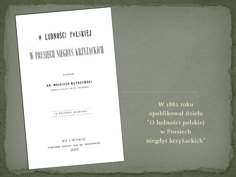 W 1882 roku opublikował dzieło O ludności polskiej w Prusiech niegdyś krzyżackich