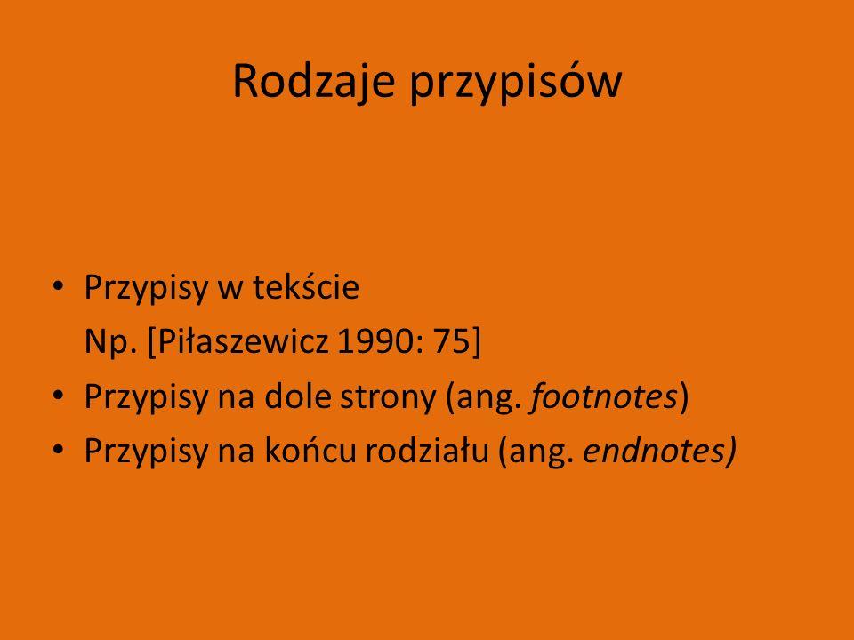 Rodzaje przypisów Przypisy w tekście Np. [Piłaszewicz 1990: 75] Przypisy na dole strony (ang.