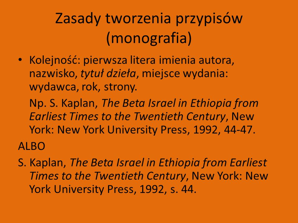 Zasady tworzenia przypisów (monografia) Kolejność: pierwsza litera imienia autora, nazwisko, tytuł dzieła, miejsce wydania: wydawca, rok, strony.