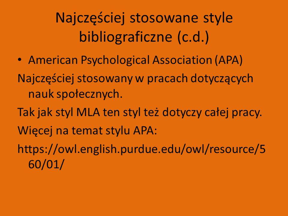 Najczęściej stosowane style bibliograficzne (c.d.) American Psychological Association (APA) Najczęściej stosowany w pracach dotyczących nauk społecznych.