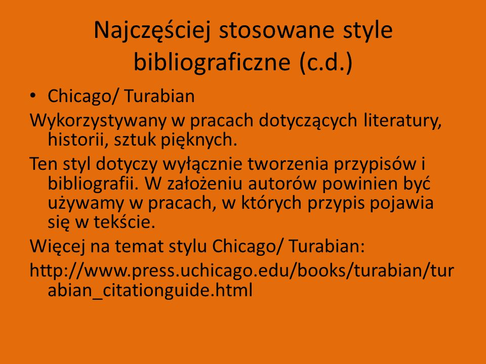 Najczęściej stosowane style bibliograficzne (c.d.) Chicago/ Turabian Wykorzystywany w pracach dotyczących literatury, historii, sztuk pięknych.