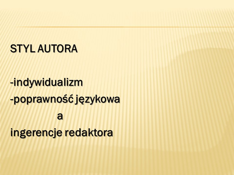STYL AUTORA -indywidualizm -poprawność językowa a ingerencje redaktora