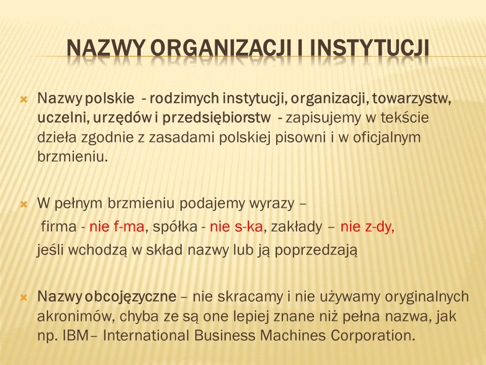  Nazwy polskie - rodzimych instytucji, organizacji, towarzystw, uczelni, urzędów i przedsiębiorstw - zapisujemy w tekście dzieła zgodnie z zasadami polskiej pisowni i w oficjalnym brzmieniu.
