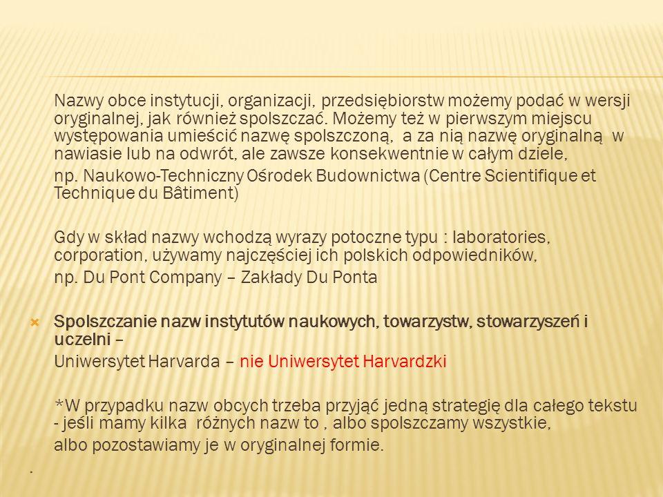 Nazwy obce instytucji, organizacji, przedsiębiorstw możemy podać w wersji oryginalnej, jak również spolszczać.