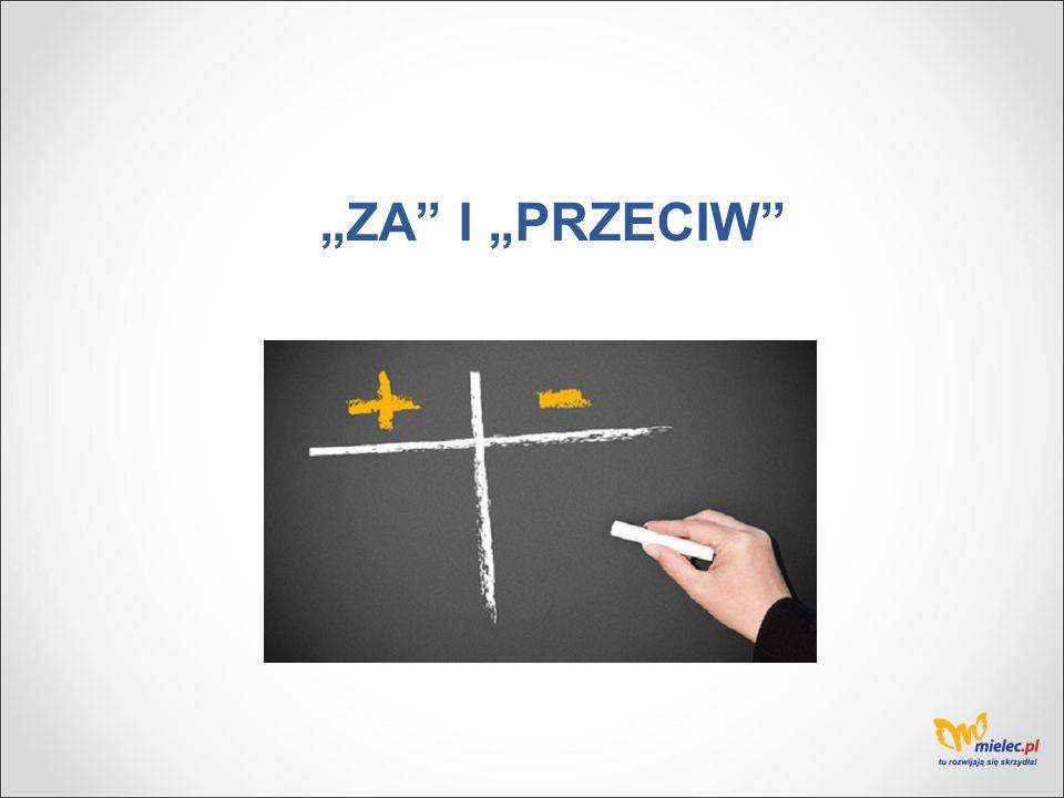 """""""ZA I """"PRZECIW"""