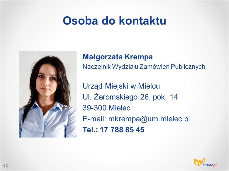 19 Osoba do kontaktu Małgorzata Krempa Naczelnik Wydziału Zamówień Publicznych Urząd Miejski w Mielcu Ul.