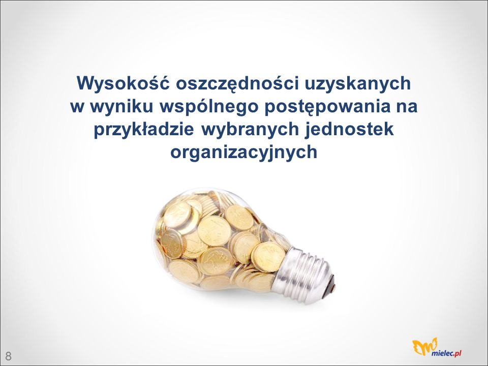 8 Wysokość oszczędności uzyskanych w wyniku wspólnego postępowania na przykładzie wybranych jednostek organizacyjnych