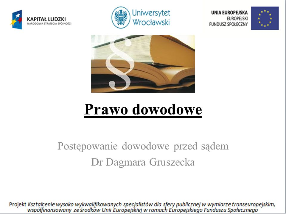 Prawo dowodowe Postępowanie dowodowe przed sądem Dr Dagmara Gruszecka