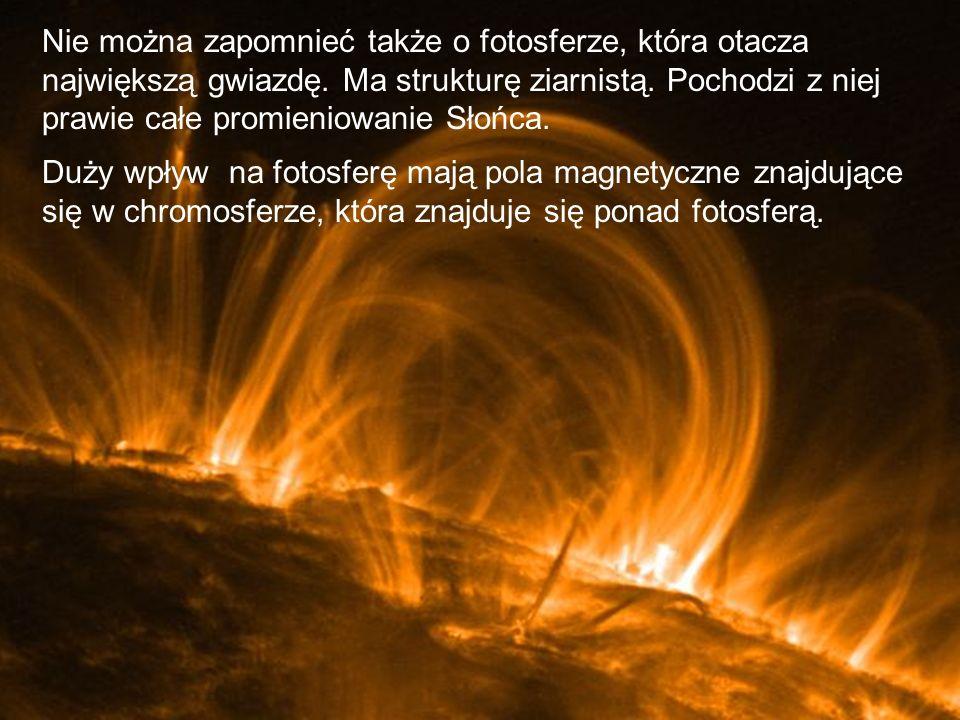 Nie można zapomnieć także o fotosferze, która otacza największą gwiazdę.