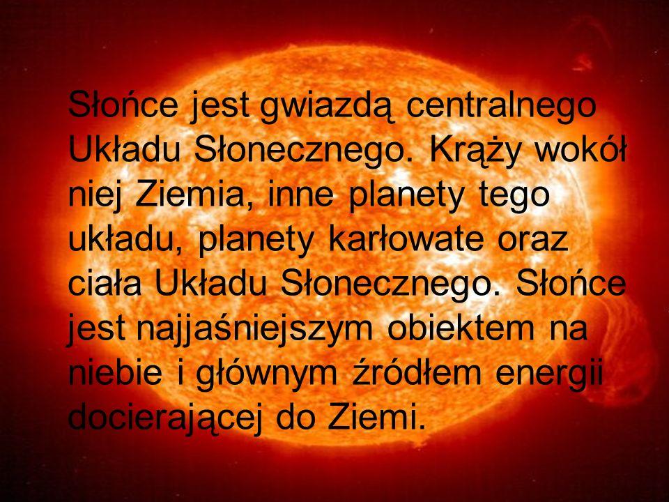 Słońce jest gwiazdą centralnego Układu Słonecznego.
