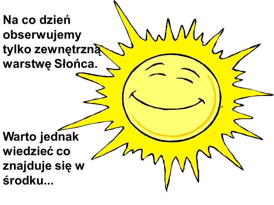 Na co dzień obserwujemy tylko zewnętrzną warstwę Słońca.