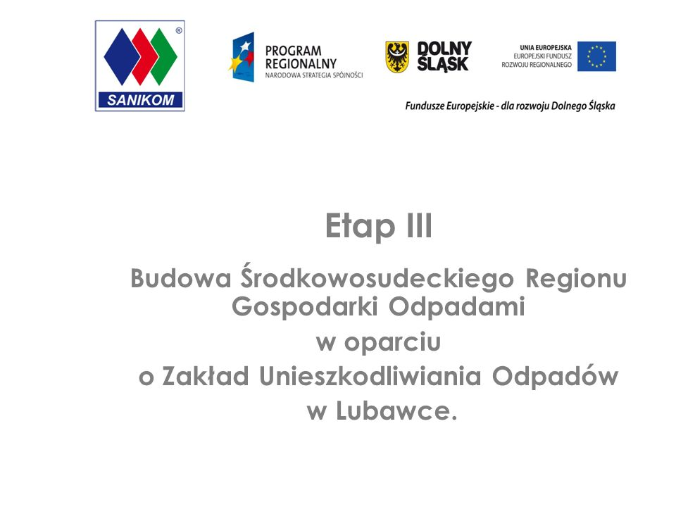 Etap III Budowa Środkowosudeckiego Regionu Gospodarki Odpadami w oparciu o Zakład Unieszkodliwiania Odpadów w Lubawce.