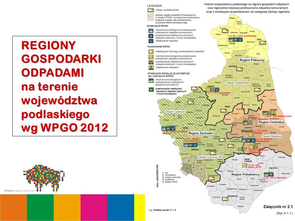 3 REGIONY GOSPODARKI ODPADAMI na terenie województwa podlaskiego wg WPGO 2012