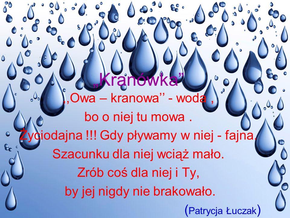 """""""Kranówka ,,Owa – kranowa'' - woda, bo o niej tu mowa."""