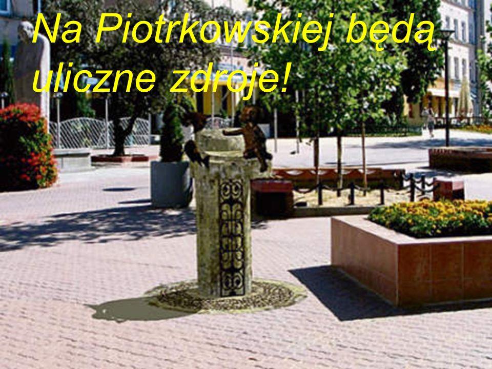 Na Piotrkowskiej będą uliczne zdroje!