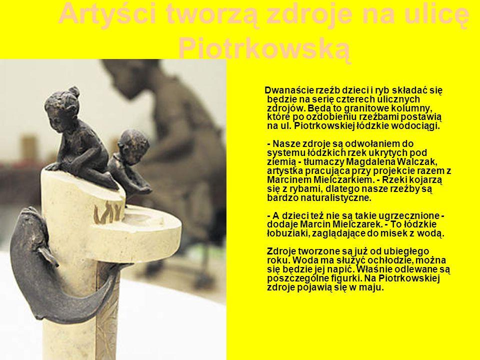 Artyści tworzą zdroje na ulicę Piotrkowską Dwanaście rzeźb dzieci i ryb składać się będzie na serię czterech ulicznych zdrojów.