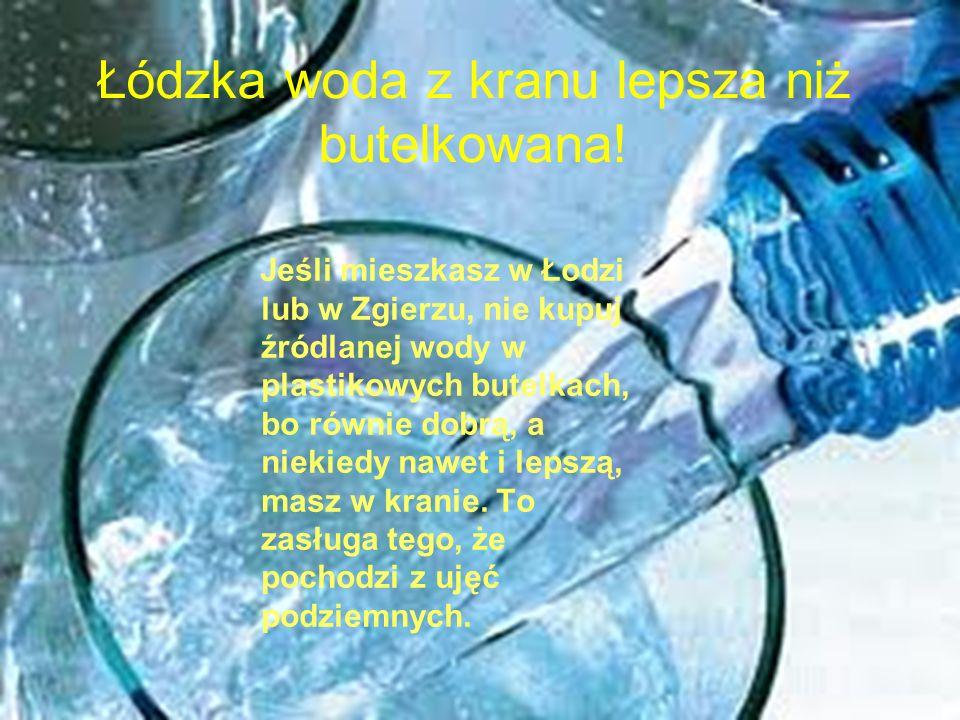Łódzka woda z kranu lepsza niż butelkowana.