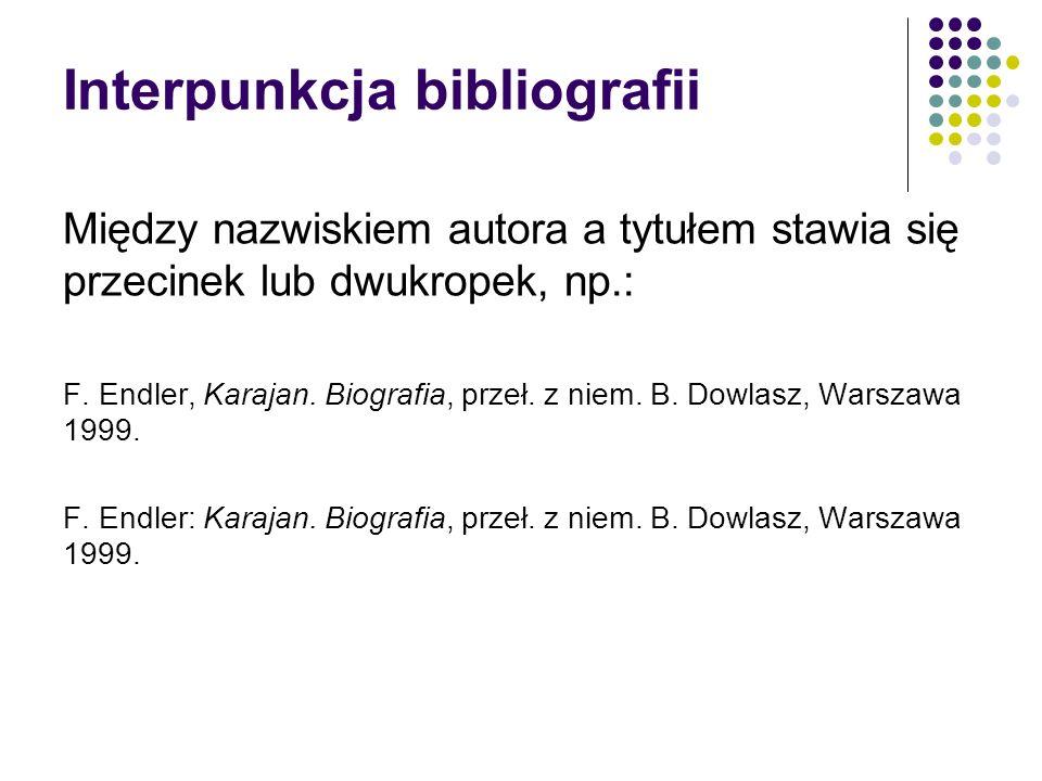 Interpunkcja bibliografii Między nazwiskiem autora a tytułem stawia się przecinek lub dwukropek, np.: F.