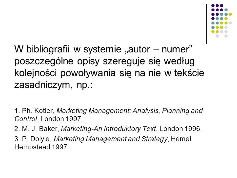"""W bibliografii w systemie """"autor – numer poszczególne opisy szereguje się według kolejności powoływania się na nie w tekście zasadniczym, np.: 1."""