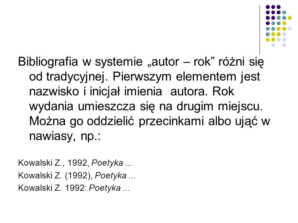 """Bibliografia w systemie """"autor – rok różni się od tradycyjnej."""