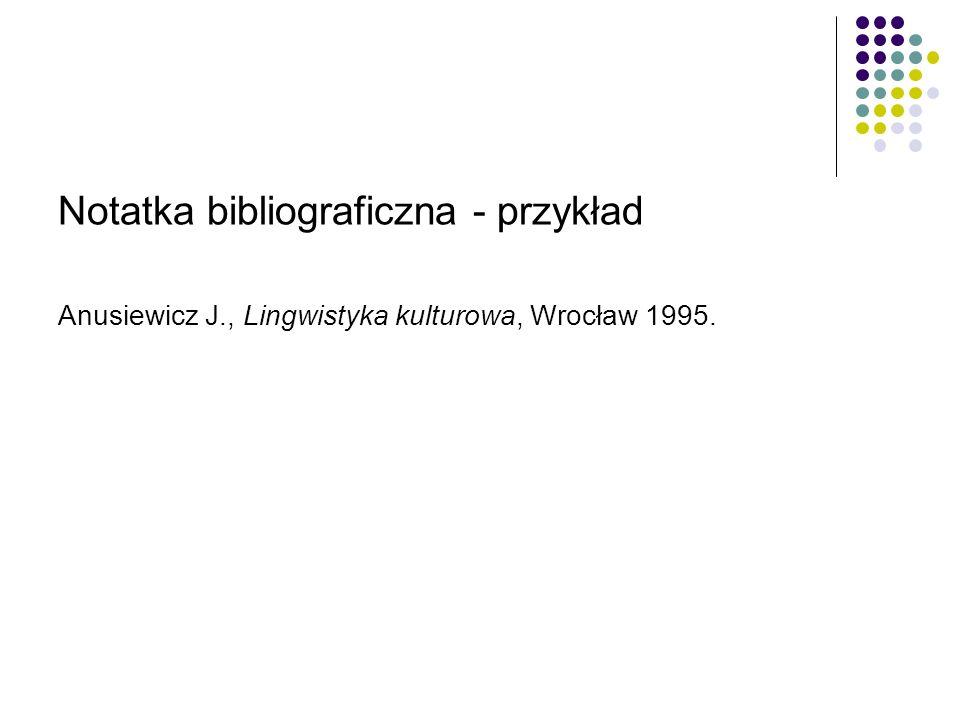 Notatka bibliograficzna - przykład Anusiewicz J., Lingwistyka kulturowa, Wrocław 1995.