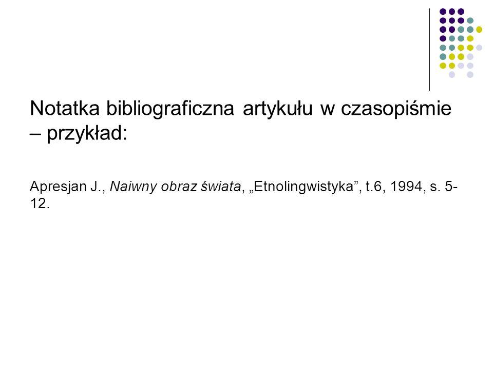 """Notatka bibliograficzna artykułu w czasopiśmie – przykład: Apresjan J., Naiwny obraz świata, """"Etnolingwistyka , t.6, 1994, s."""