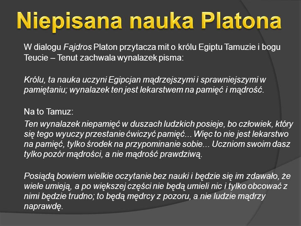 W dialogu Fajdros Platon przytacza mit o królu Egiptu Tamuzie i bogu Teucie – Tenut zachwala wynalazek pisma: Królu, ta nauka uczyni Egipcjan mądrzejszymi i sprawniejszymi w pamiętaniu; wynalazek ten jest lekarstwem na pamięć i mądrość.