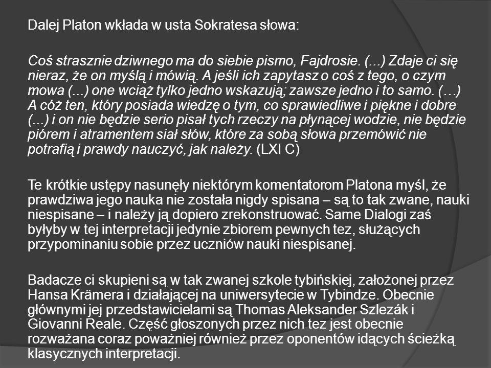 Dalej Platon wkłada w usta Sokratesa słowa: Coś strasznie dziwnego ma do siebie pismo, Fajdrosie. (...) Zdaje ci się nieraz, że on myślą i mówią. A je