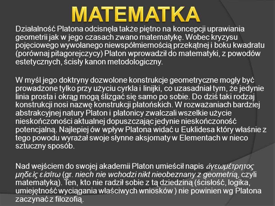 Działalność Platona odcisnęła także piętno na koncepcji uprawiania geometrii jak w jego czasach zwano matematykę. Wobec kryzysu pojęciowego wywołanego
