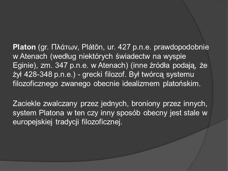 Platon (gr. Πλάτων, Plátōn, ur. 427 p.n.e. prawdopodobnie w Atenach (według niektórych świadectw na wyspie Eginie), zm. 347 p.n.e. w Atenach) (inne źr
