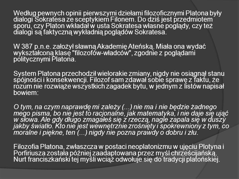 Według pewnych opinii pierwszymi dziełami filozoficznymi Platona były dialogi Sokratesa ze sceptykiem Filonem. Do dziś jest przedmiotem sporu, czy Pla