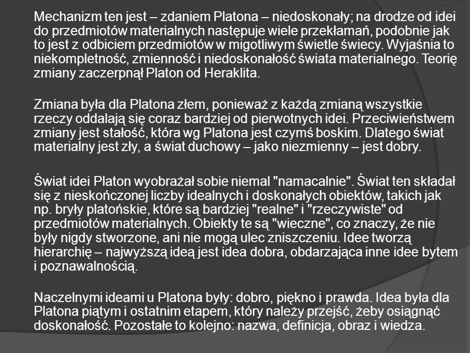 Mechanizm ten jest – zdaniem Platona – niedoskonały; na drodze od idei do przedmiotów materialnych następuje wiele przekłamań, podobnie jak to jest z odbiciem przedmiotów w migotliwym świetle świecy.