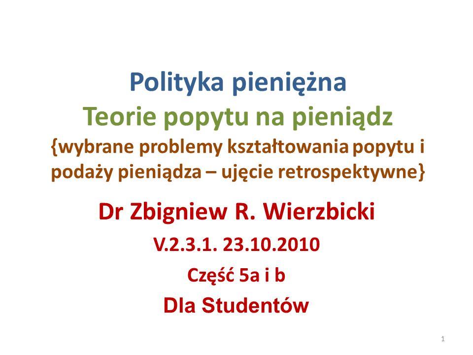 Polityka pieniężna Teorie popytu na pieniądz {wybrane problemy kształtowania popytu i podaży pieniądza – ujęcie retrospektywne} Dr Zbigniew R.