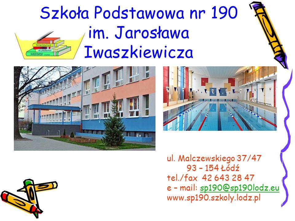 ul. Malczewskiego 37/47 93 – 154 Łódź tel./fax 42 643 28 47 e – mail: sp190@sp190lodz.eusp190@sp190lodz.eu www.sp190.szkoly.lodz.pl Szkoła Podstawowa