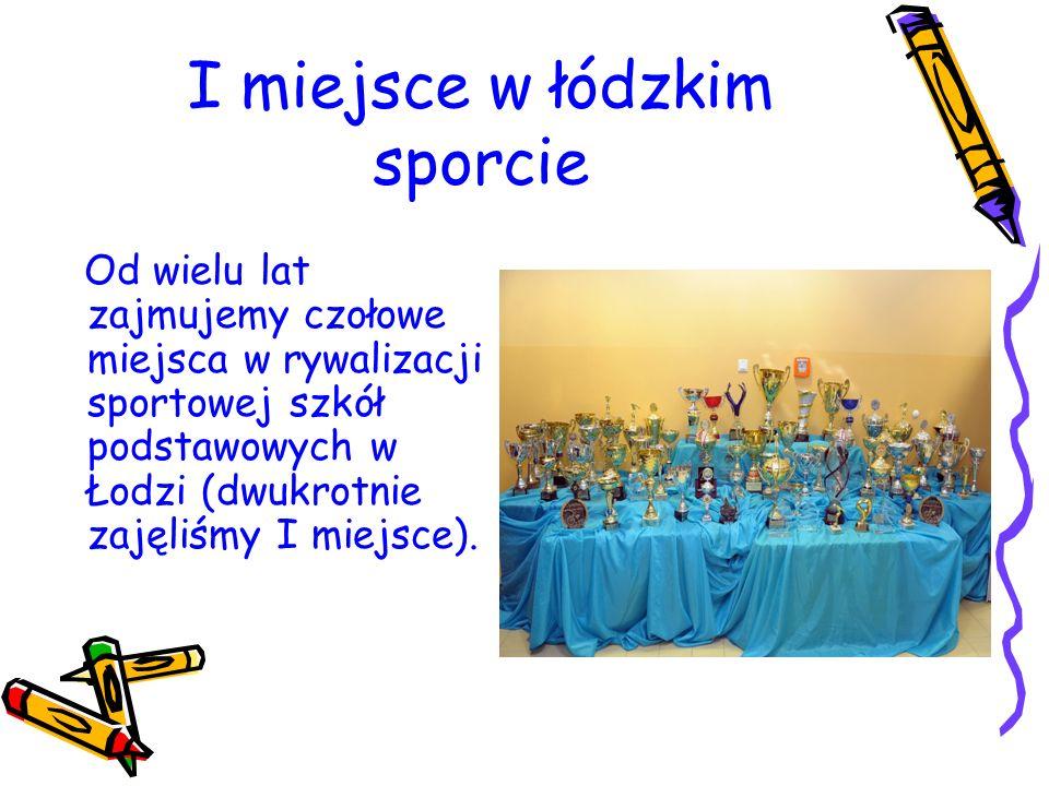 I miejsce w łódzkim sporcie Od wielu lat zajmujemy czołowe miejsca w rywalizacji sportowej szkół podstawowych w Łodzi (dwukrotnie zajęliśmy I miejsce).