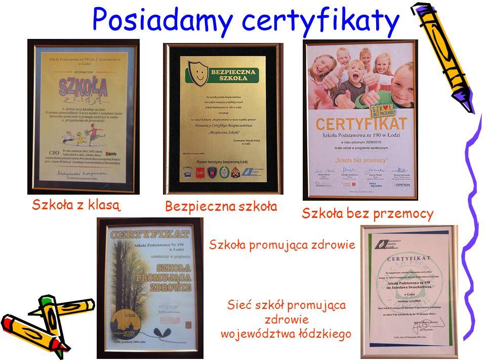 Posiadamy certyfikaty Szkoła bez przemocy Szkoła z klasą Bezpieczna szkoła Szkoła promująca zdrowie Sieć szkół promująca zdrowie województwa łódzkiego