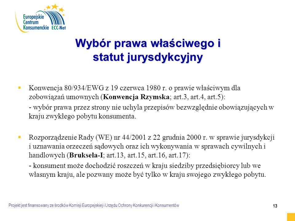 Projekt jest finansowany ze środków Komisji Europejskiej i Urzędu Ochrony Konkurencji i Konsumentów 13 Wybór prawa właściwego i statut jurysdykcyjny   Konwencja 80/934/EWG z 19 czerwca 1980 r.