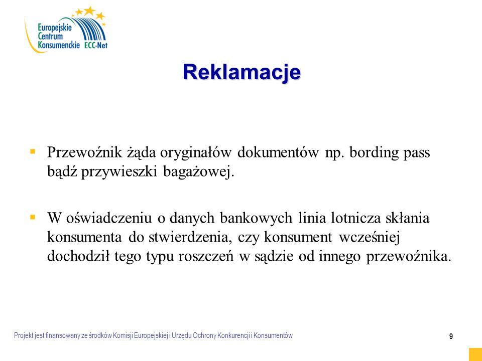 Projekt jest finansowany ze środków Komisji Europejskiej i Urzędu Ochrony Konkurencji i Konsumentów 9 Reklamacje   Przewoźnik żąda oryginałów dokumentów np.
