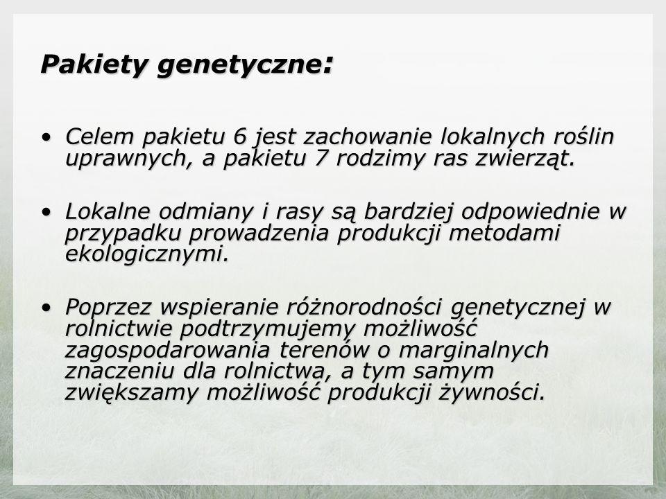 Pakiety genetyczne : Celem pakietu 6 jest zachowanie lokalnych roślin uprawnych, a pakietu 7 rodzimy ras zwierząt.Celem pakietu 6 jest zachowanie lokalnych roślin uprawnych, a pakietu 7 rodzimy ras zwierząt.