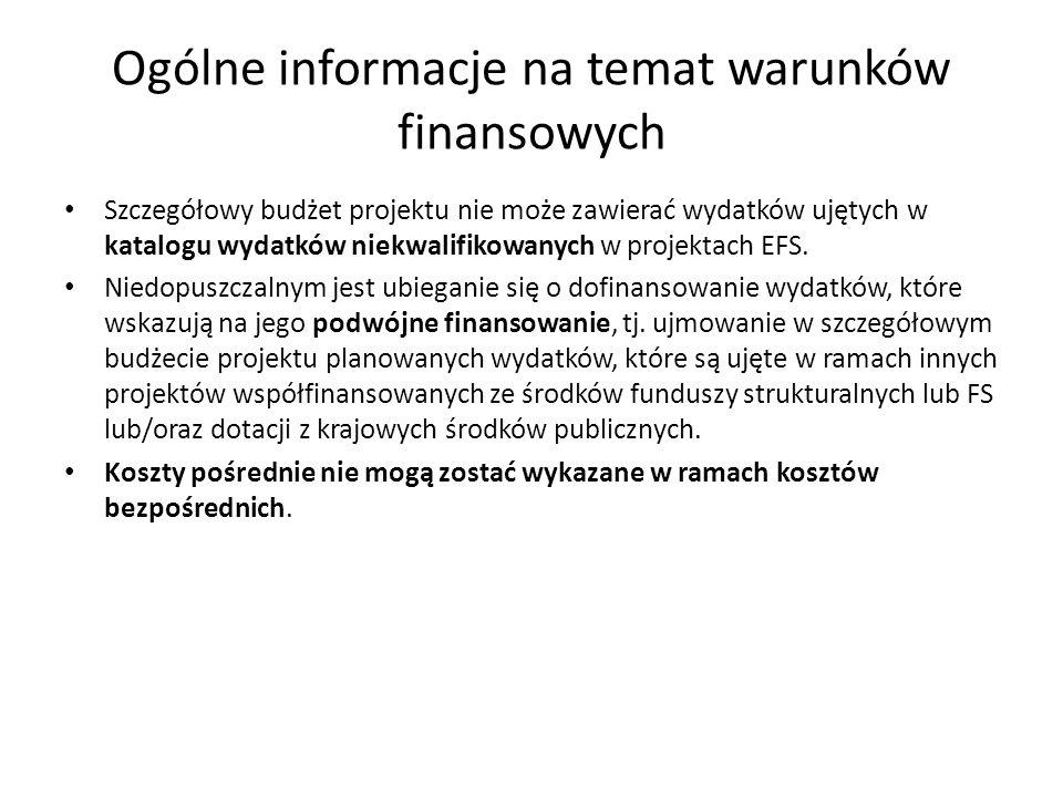 Ogólne informacje na temat warunków finansowych Szczegółowy budżet projektu nie może zawierać wydatków ujętych w katalogu wydatków niekwalifikowanych w projektach EFS.
