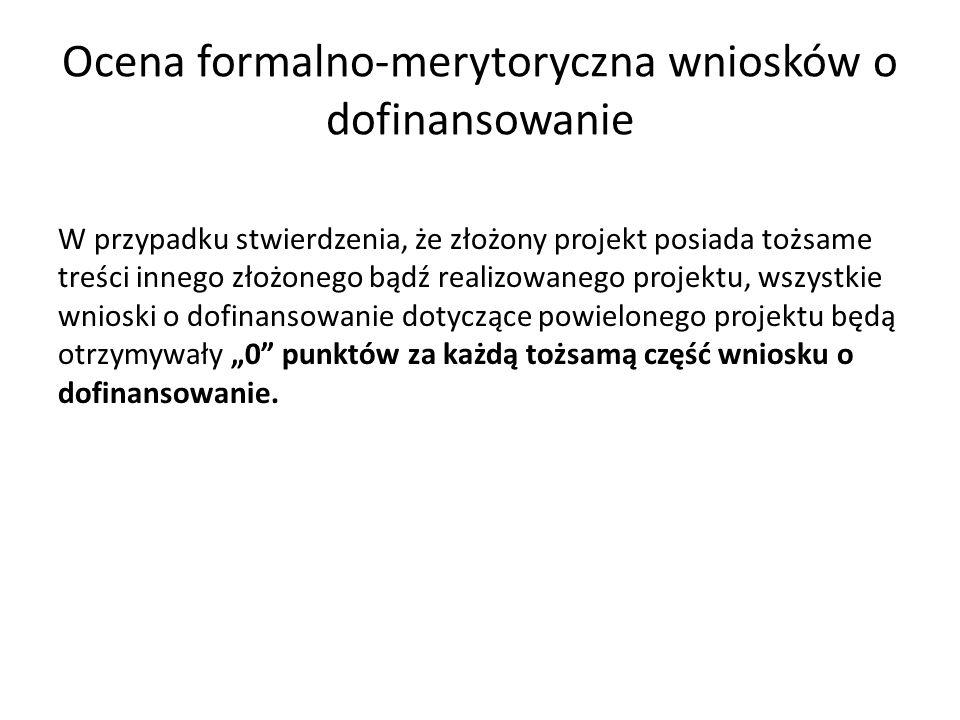 """Ocena formalno-merytoryczna wniosków o dofinansowanie W przypadku stwierdzenia, że złożony projekt posiada tożsame treści innego złożonego bądź realizowanego projektu, wszystkie wnioski o dofinansowanie dotyczące powielonego projektu będą otrzymywały """"0 punktów za każdą tożsamą część wniosku o dofinansowanie."""