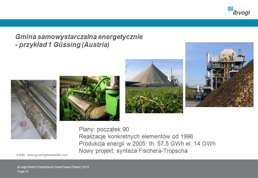ib vogt GmbH | Expertise in Solar Power Plants | 2014 Page 13 Gmina samowystarczalna energetycznie - przykład 1 Güssing (Austria) Plany: początek 90 Realizacje konkretnych elementów od 1996 Produkcja energii w 2005: th.