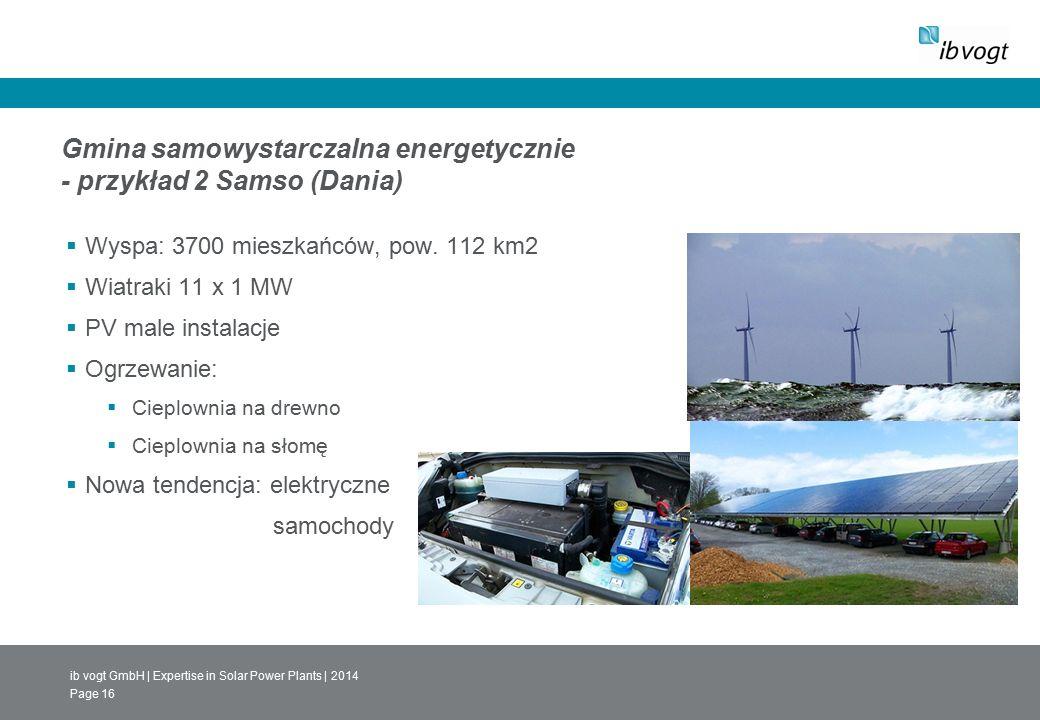 ib vogt GmbH | Expertise in Solar Power Plants | 2014 Page 16 Gmina samowystarczalna energetycznie - przykład 2 Samso (Dania)  Wyspa: 3700 mieszkańców, pow.