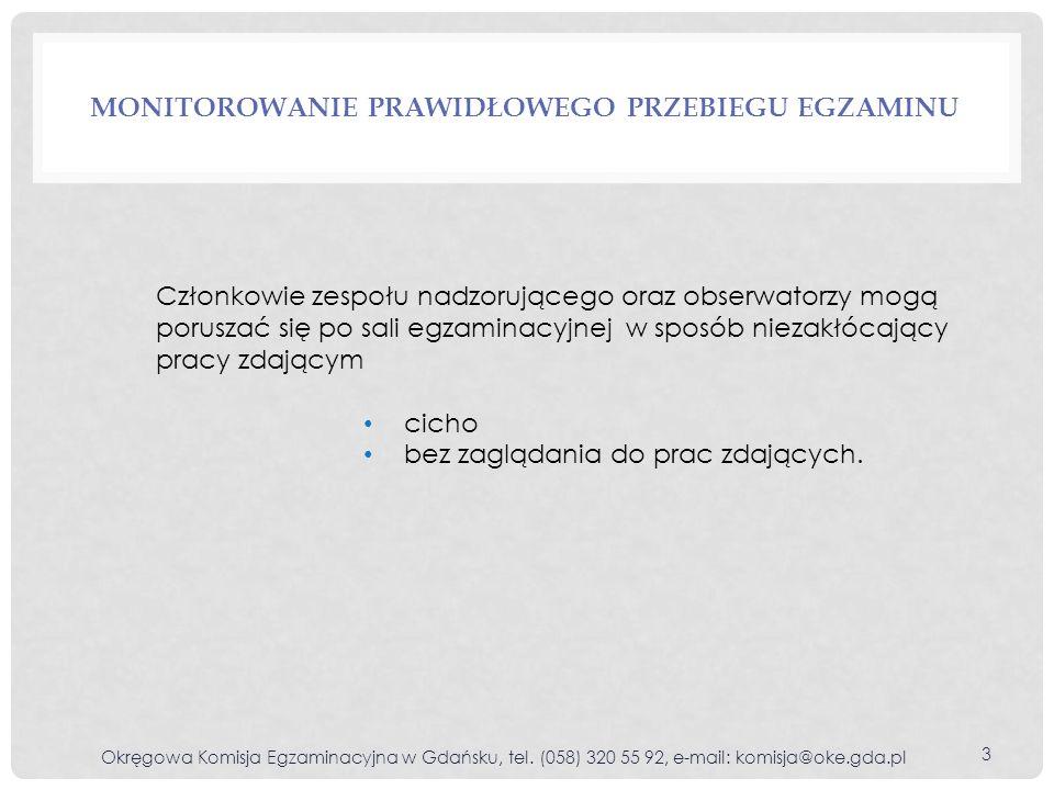MONITOROWANIE PRAWIDŁOWEGO PRZEBIEGU EGZAMINU Okręgowa Komisja Egzaminacyjna w Gdańsku, tel.